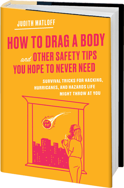 Judith Matloff How to Drag a Body and Other Safety Tips You Hope to Never Need